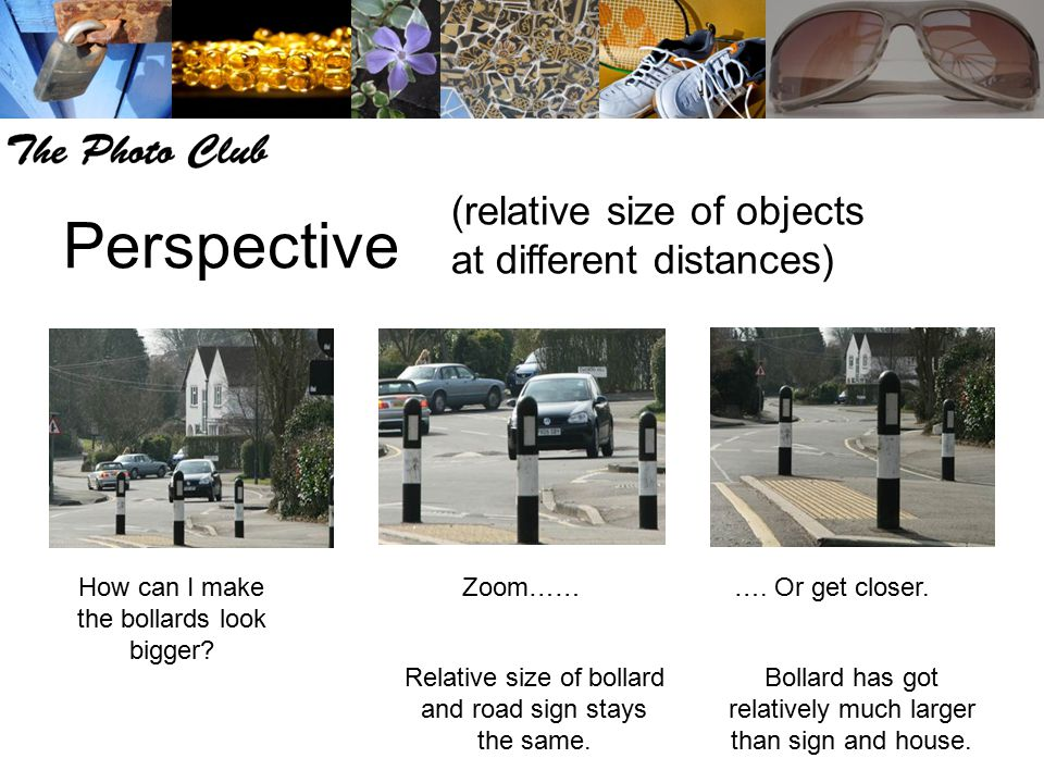Perspective (relative size of objects at different distances)