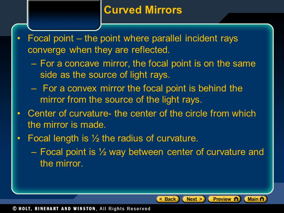 Curved Mirrors Focal point – the point where parallel incident rays converge when they are reflected.