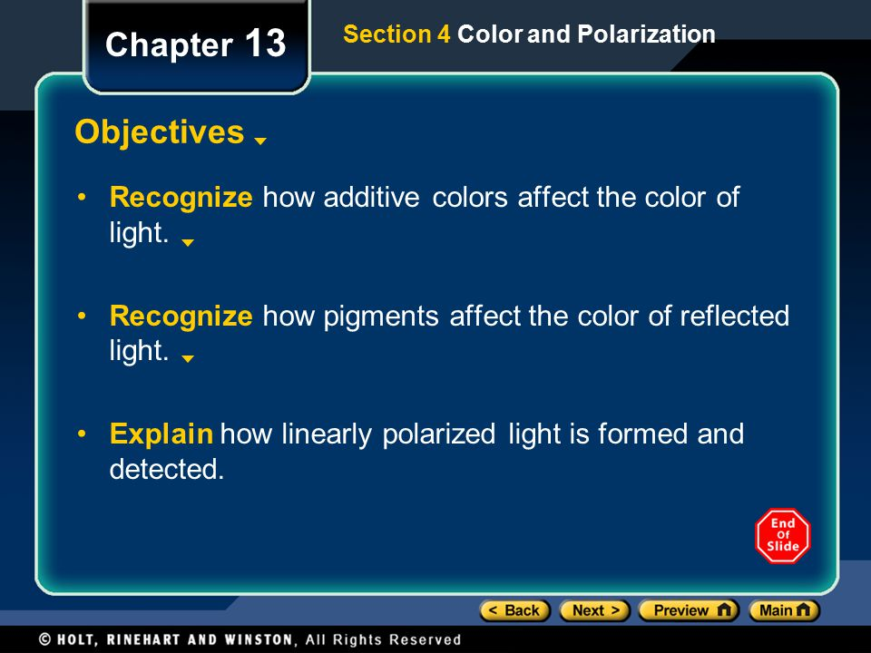 Chapter 13 Section 4 Color and Polarization. Objectives. Recognize how additive colors affect the color of light.