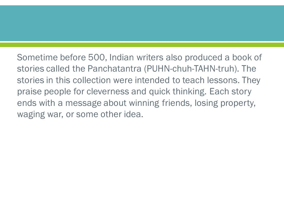 Sometime before 500, Indian writers also produced a book of stories called the Panchatantra (PUHN-chuh-TAHN-truh).