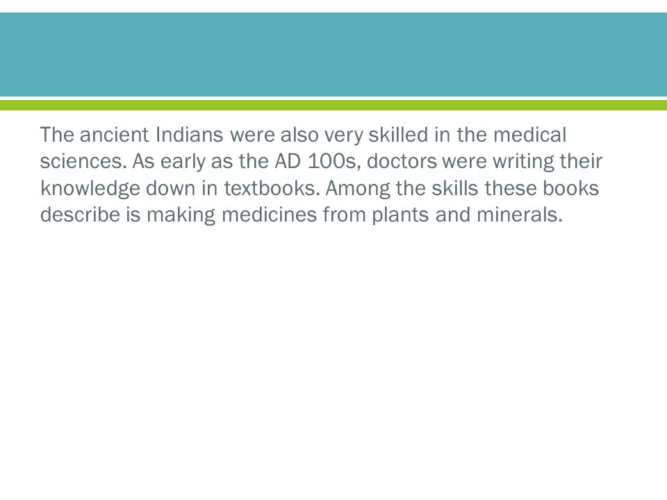 The ancient Indians were also very skilled in the medical sciences