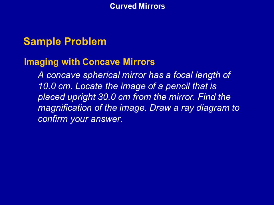 Sample Problem Imaging with Concave Mirrors