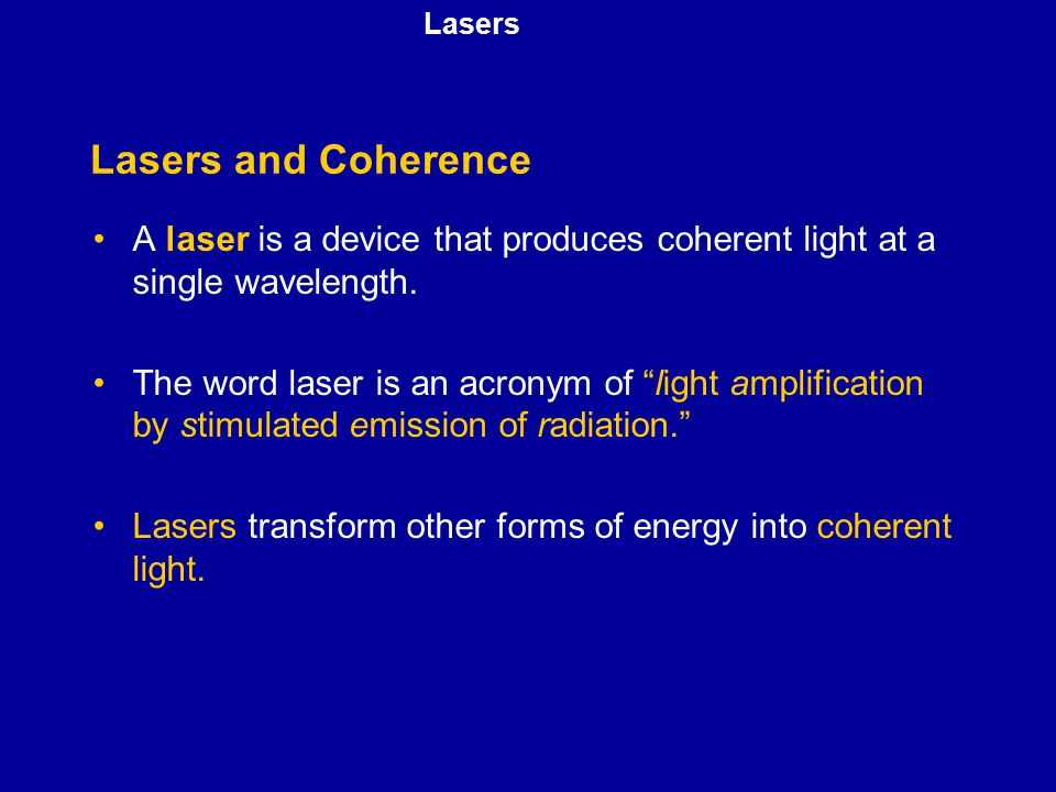 Lasers Lasers and Coherence. A laser is a device that produces coherent light at a single wavelength.