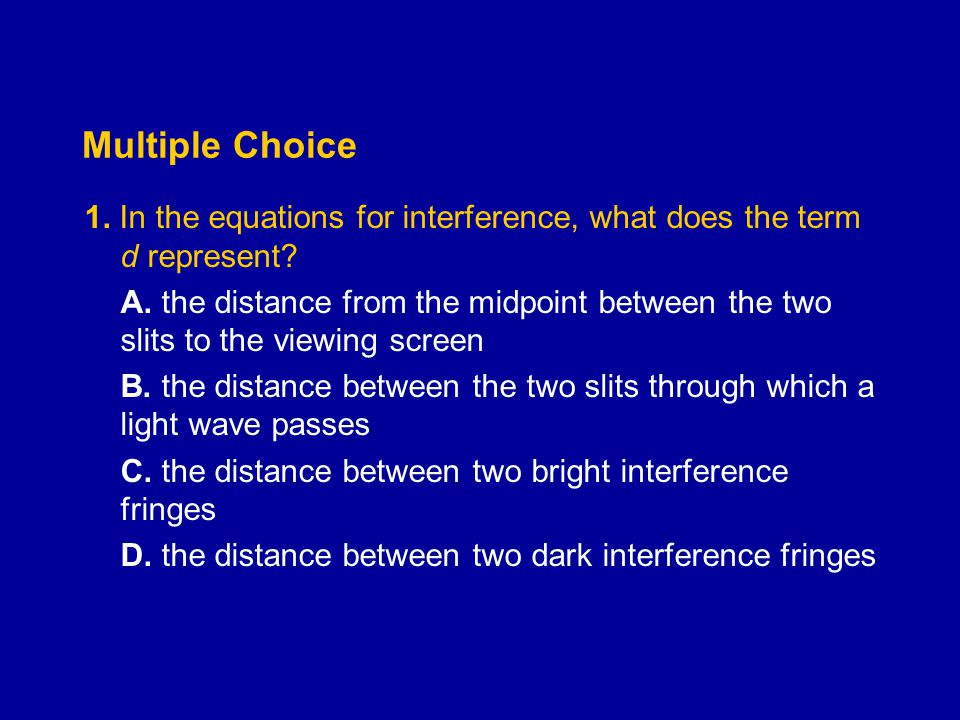 Multiple Choice 1. In the equations for interference, what does the term d represent