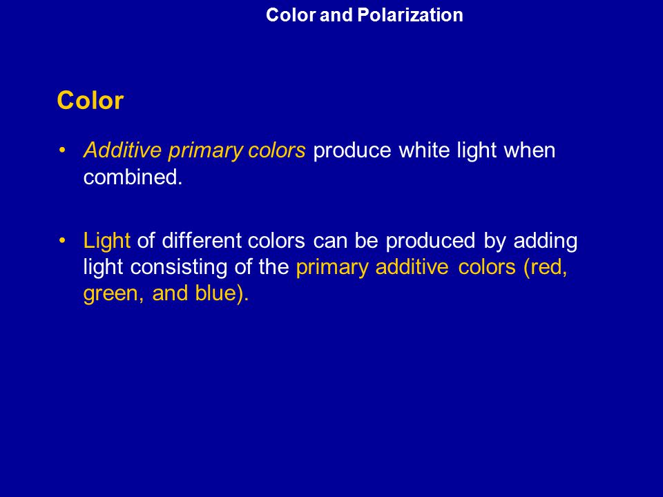 Color Additive primary colors produce white light when combined.