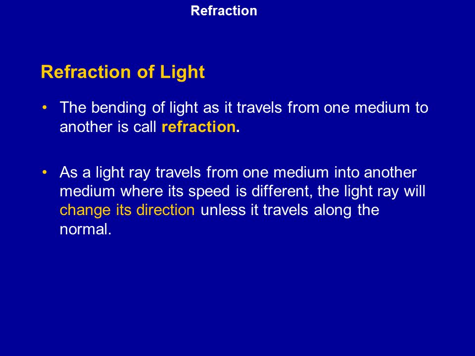 Refraction Refraction of Light. The bending of light as it travels from one medium to another is call refraction.