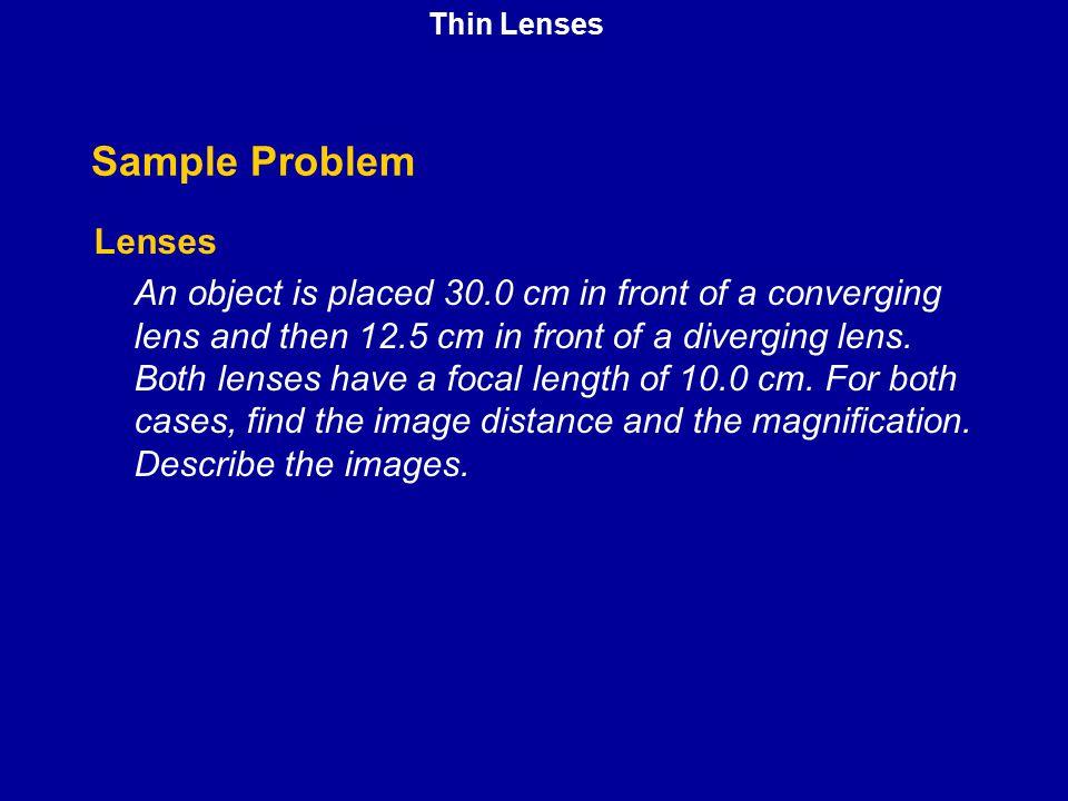 Thin Lenses Sample Problem. Lenses.