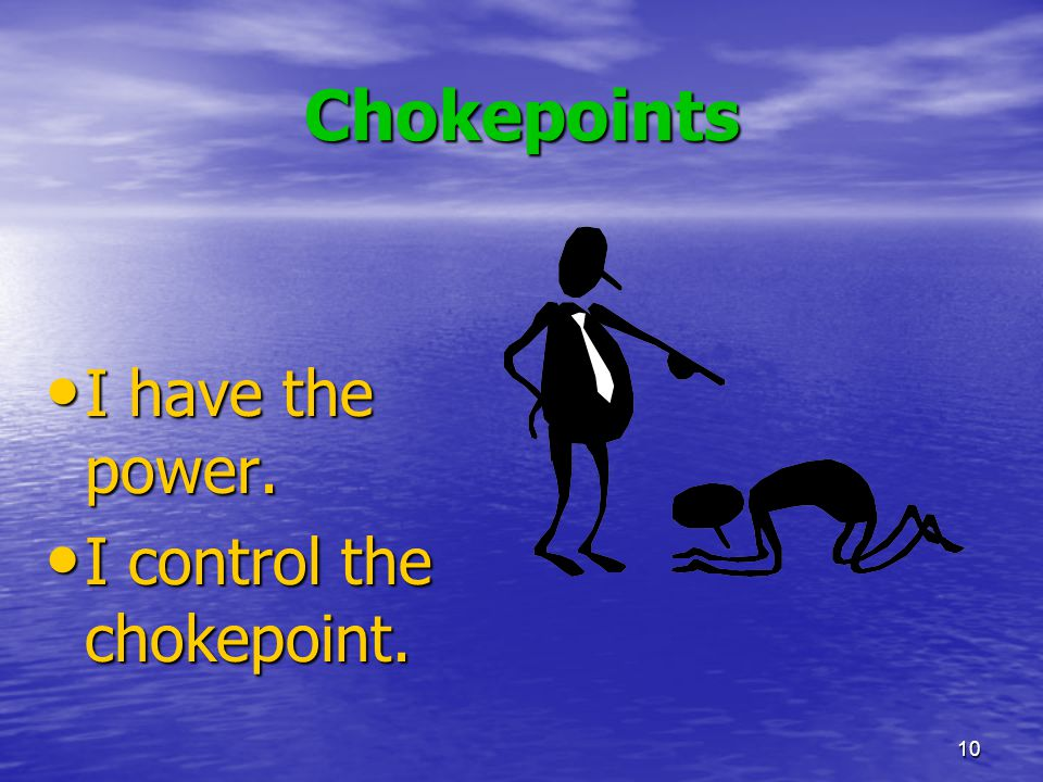 Chokepoints I have the power. I control the chokepoint.