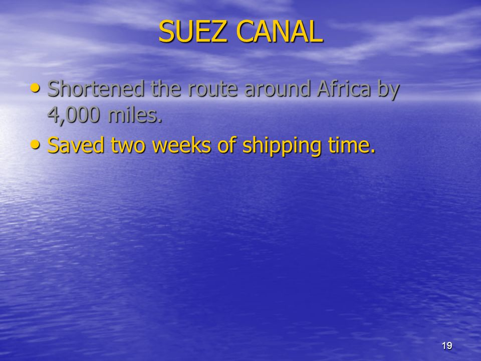 SUEZ CANAL Shortened the route around Africa by 4,000 miles.
