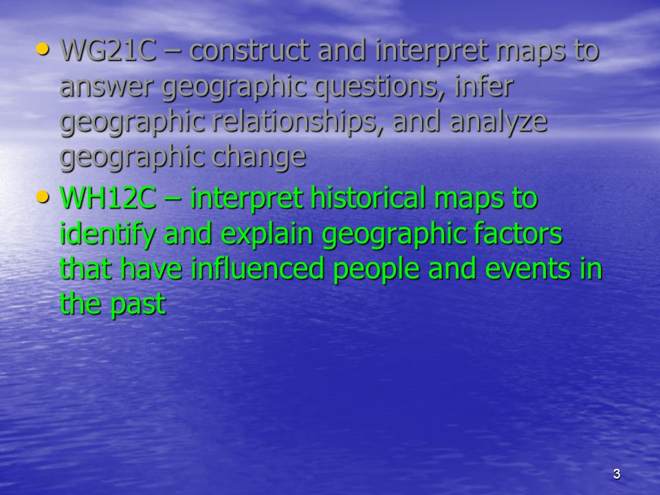 WG21C – construct and interpret maps to answer geographic questions, infer geographic relationships, and analyze geographic change