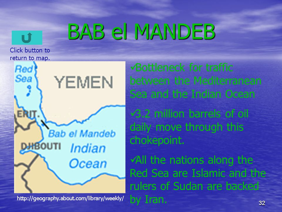 BAB el MANDEB Click button to return to map. Bottleneck for traffic between the Mediterranean Sea and the Indian Ocean.