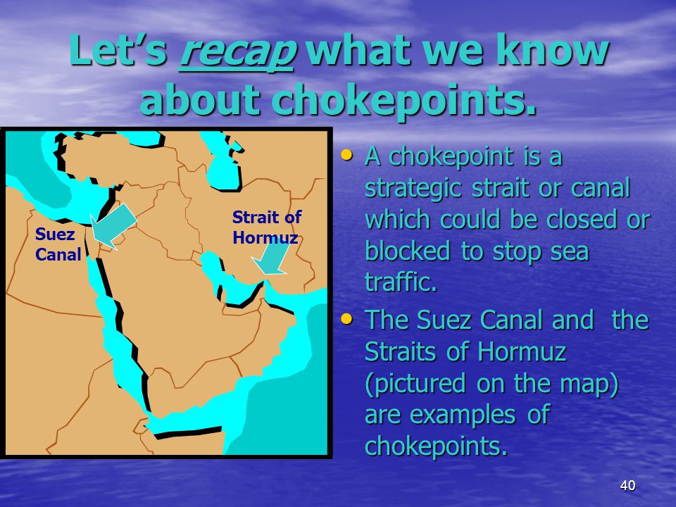 Let's recap what we know about chokepoints.