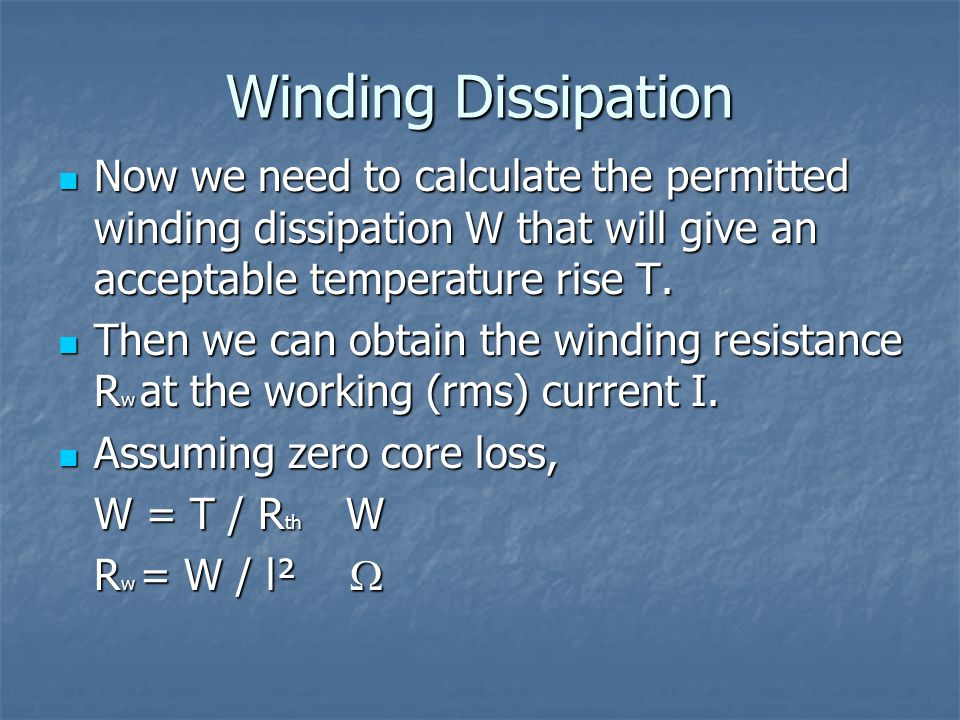Winding Dissipation Now we need to calculate the permitted winding dissipation W that will give an acceptable temperature rise T.