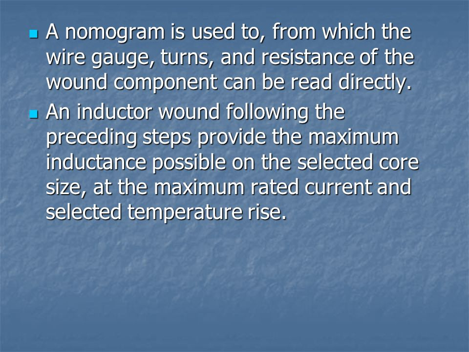 A nomogram is used to, from which the wire gauge, turns, and resistance of the wound component can be read directly.