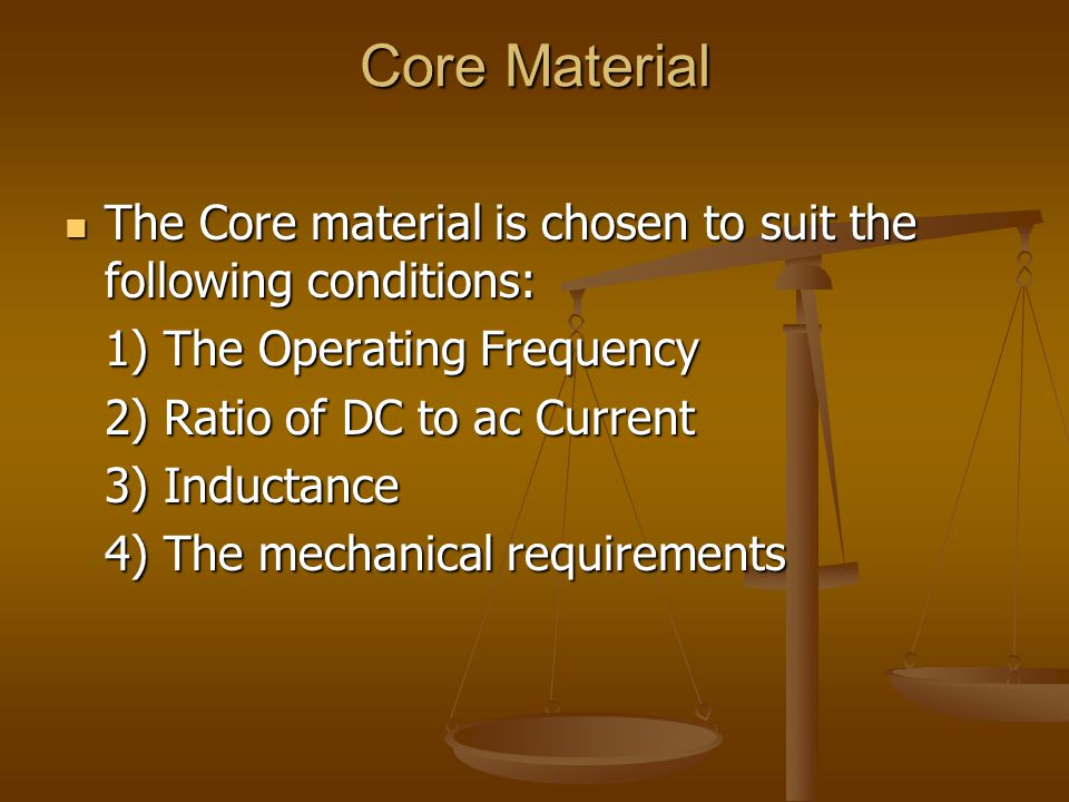 Core Material The Core material is chosen to suit the following conditions: 1) The Operating Frequency.