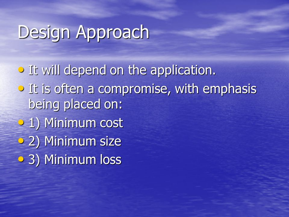 Design Approach It will depend on the application.