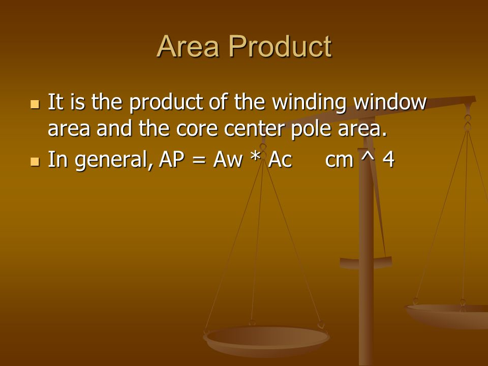Area Product It is the product of the winding window area and the core center pole area.