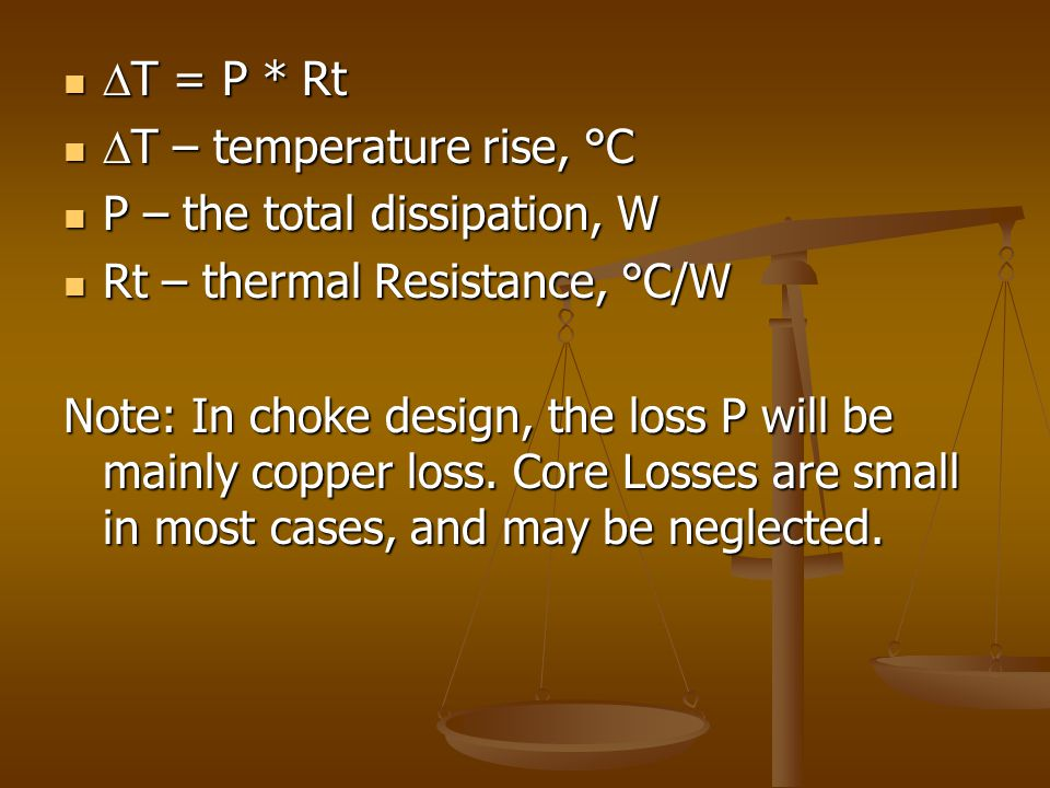DT = P * Rt DT – temperature rise, °C. P – the total dissipation, W. Rt – thermal Resistance, °C/W.