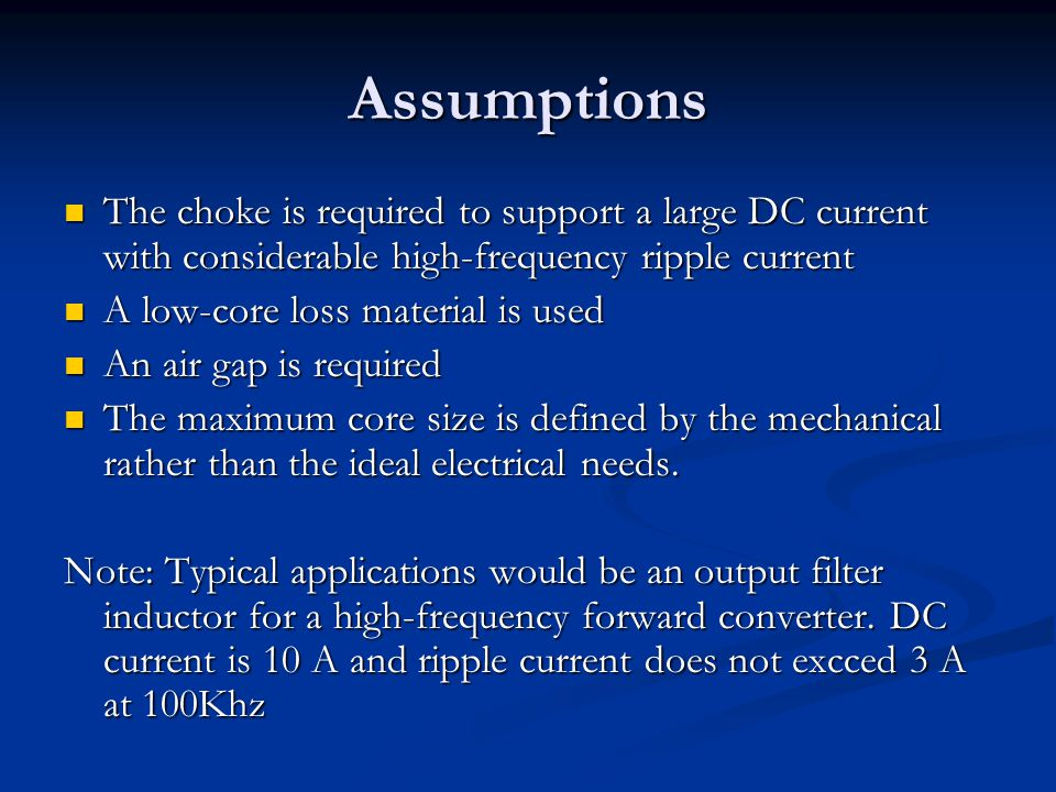 Assumptions The choke is required to support a large DC current with considerable high-frequency ripple current.