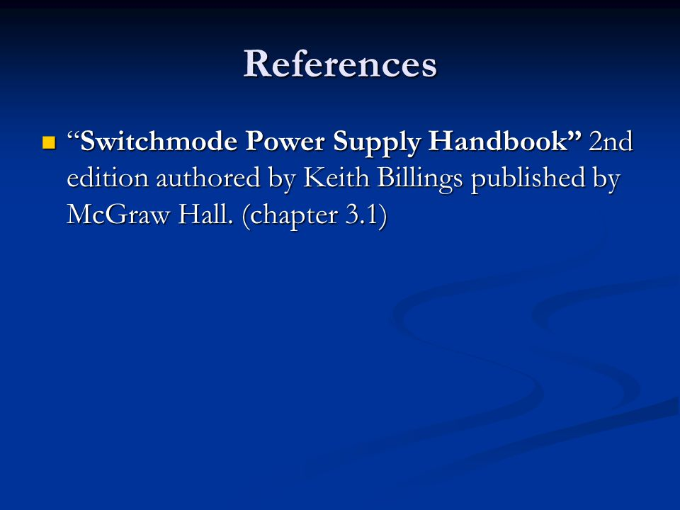 References Switchmode Power Supply Handbook 2nd edition authored by Keith Billings published by McGraw Hall.
