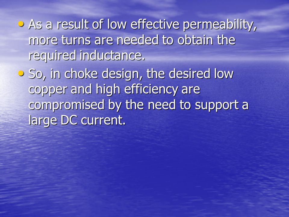 As a result of low effective permeability, more turns are needed to obtain the required inductance.