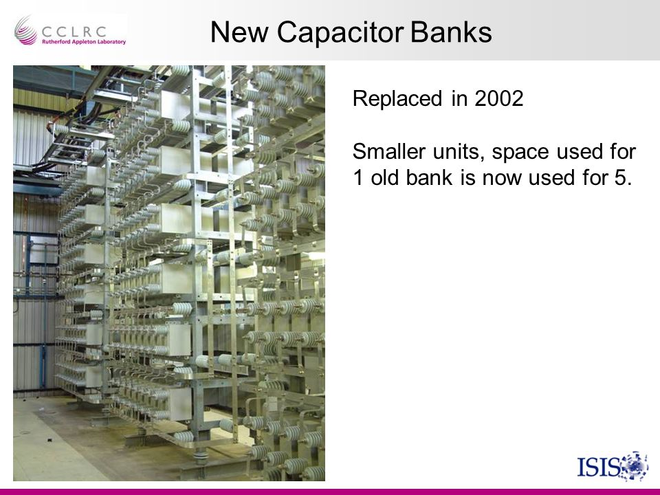 New Capacitor Banks Replaced in 2002 Smaller units, space used for