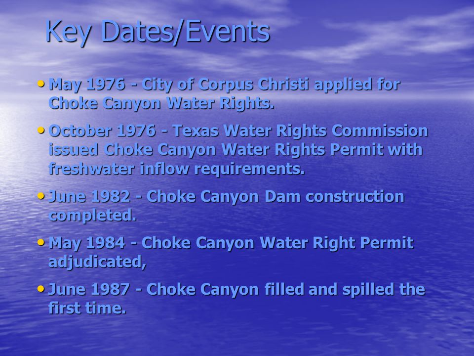 Key Dates/Events May 1976 - City of Corpus Christi applied for Choke Canyon Water Rights.