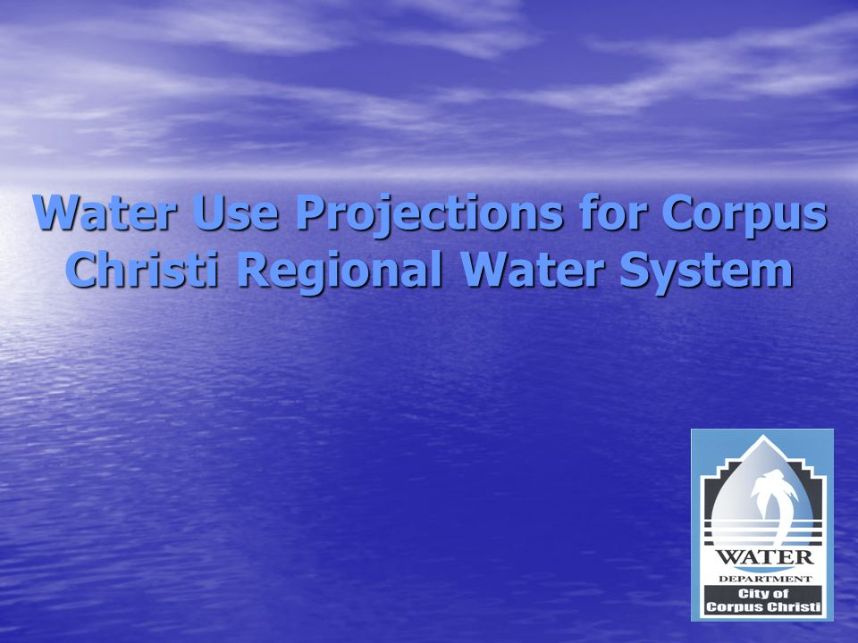 Water Use Projections for Corpus Christi Regional Water System