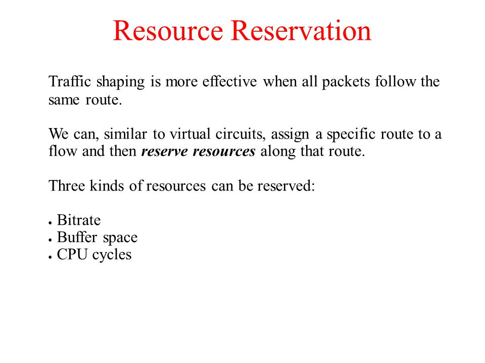 Resource Reservation Traffic shaping is more effective when all packets follow the same route.