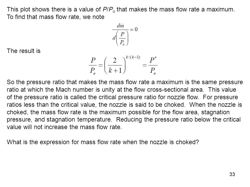 This plot shows there is a value of P/Po that makes the mass flow rate a maximum. To find that mass flow rate, we note