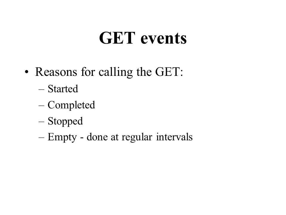 GET events Reasons for calling the GET: Started Completed Stopped