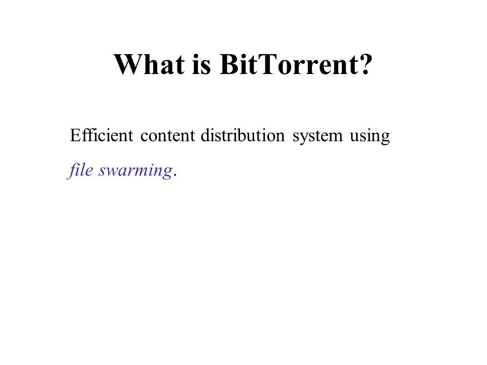 What is BitTorrent Efficient content distribution system using