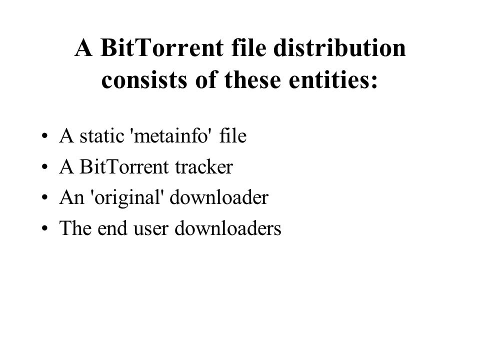 A BitTorrent file distribution consists of these entities: