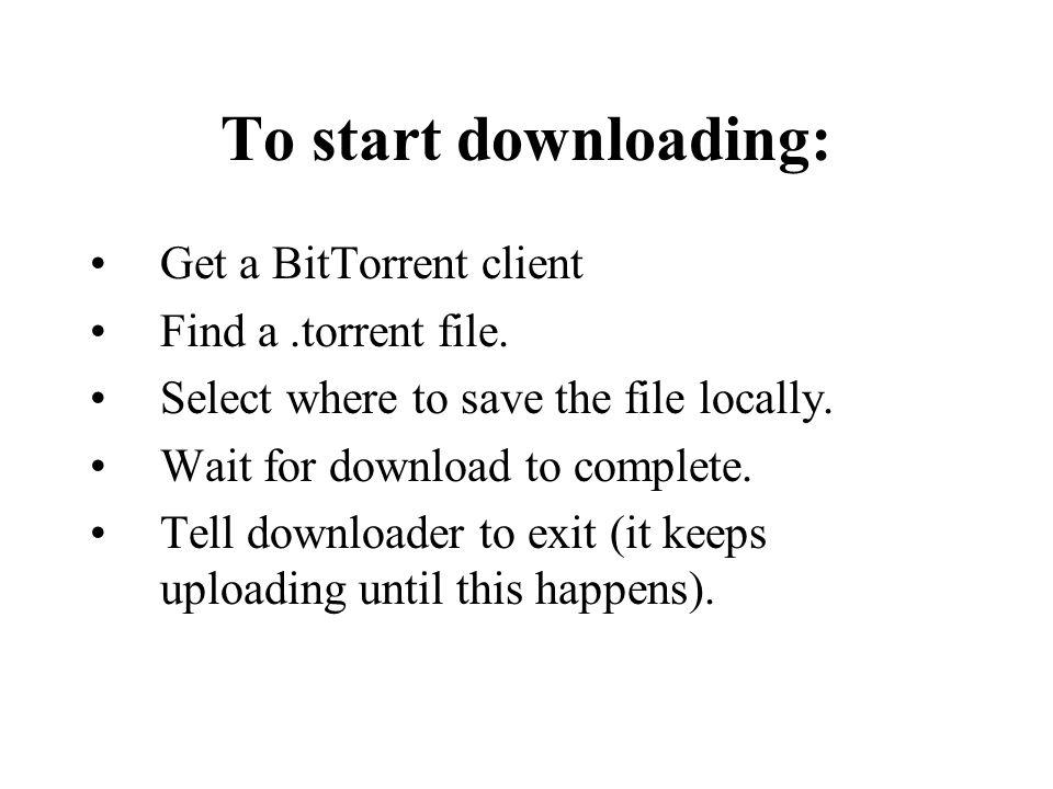 To start downloading: Get a BitTorrent client Find a .torrent file.