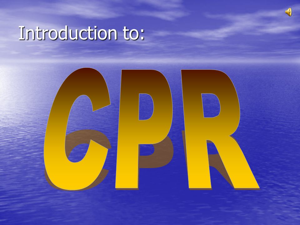 Introduction to: CPR