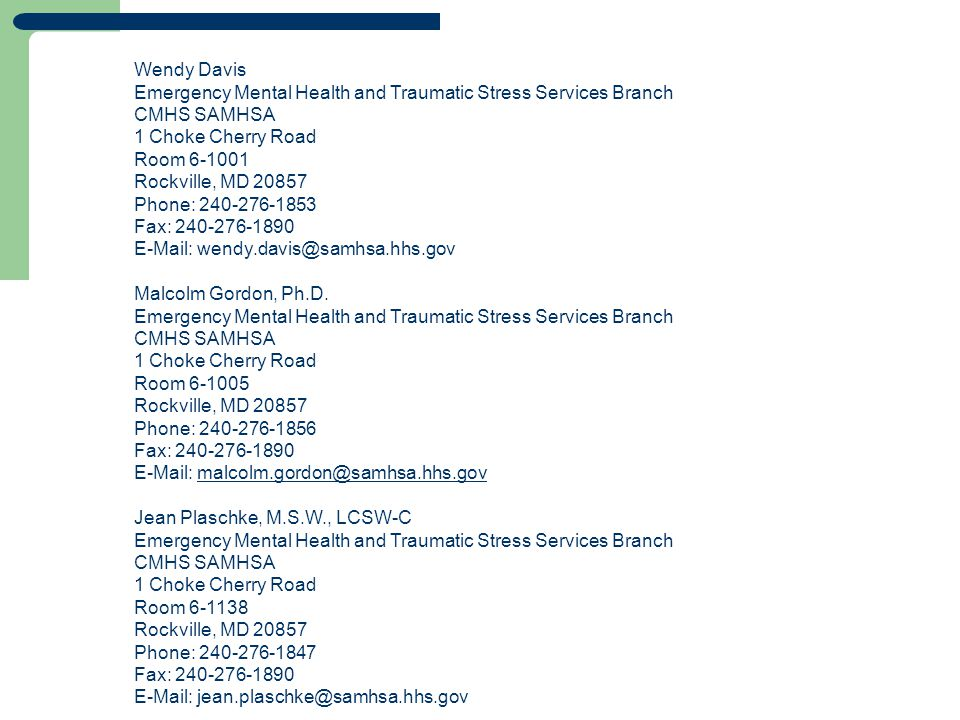 Wendy Davis Emergency Mental Health and Traumatic Stress Services Branch. CMHS SAMHSA. 1 Choke Cherry Road.