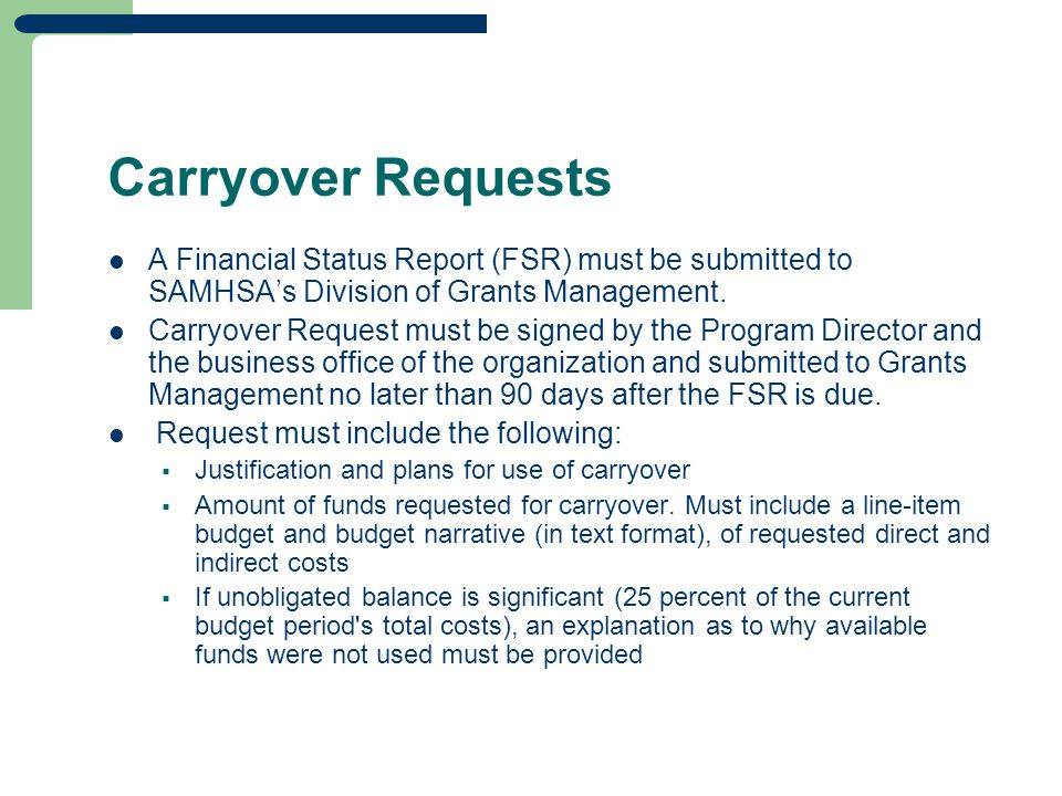 Carryover Requests A Financial Status Report (FSR) must be submitted to SAMHSA's Division of Grants Management.