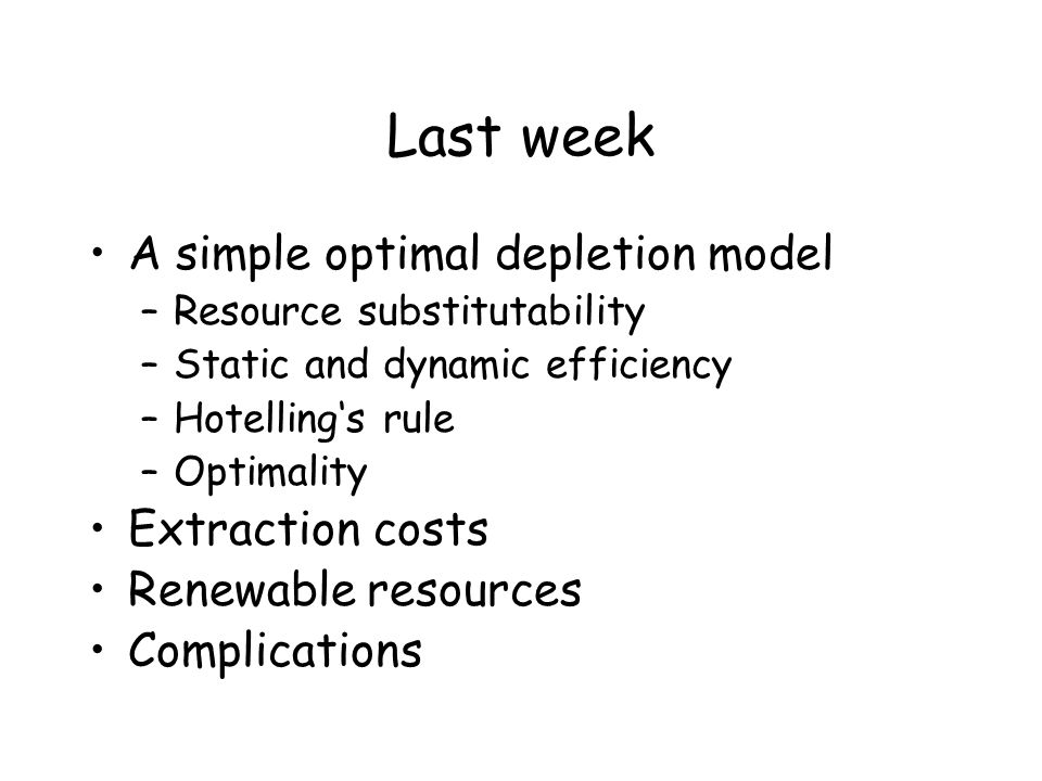 Last week A simple optimal depletion model Extraction costs