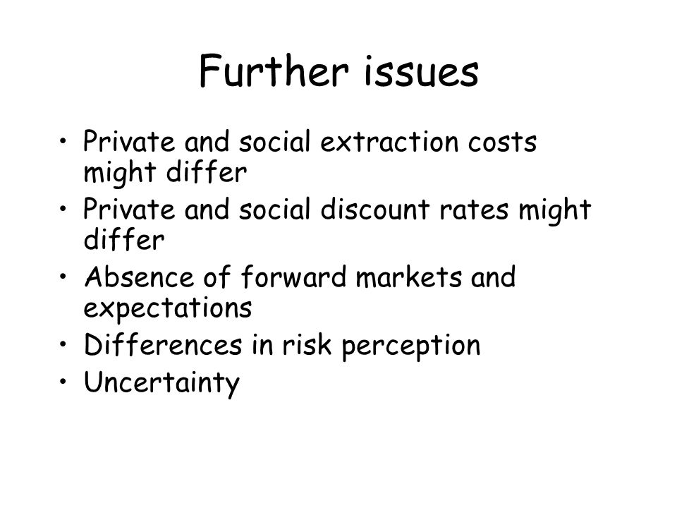 Further issues Private and social extraction costs might differ