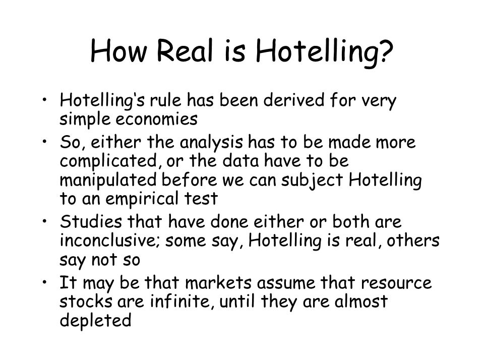 How Real is Hotelling Hotelling's rule has been derived for very simple economies.