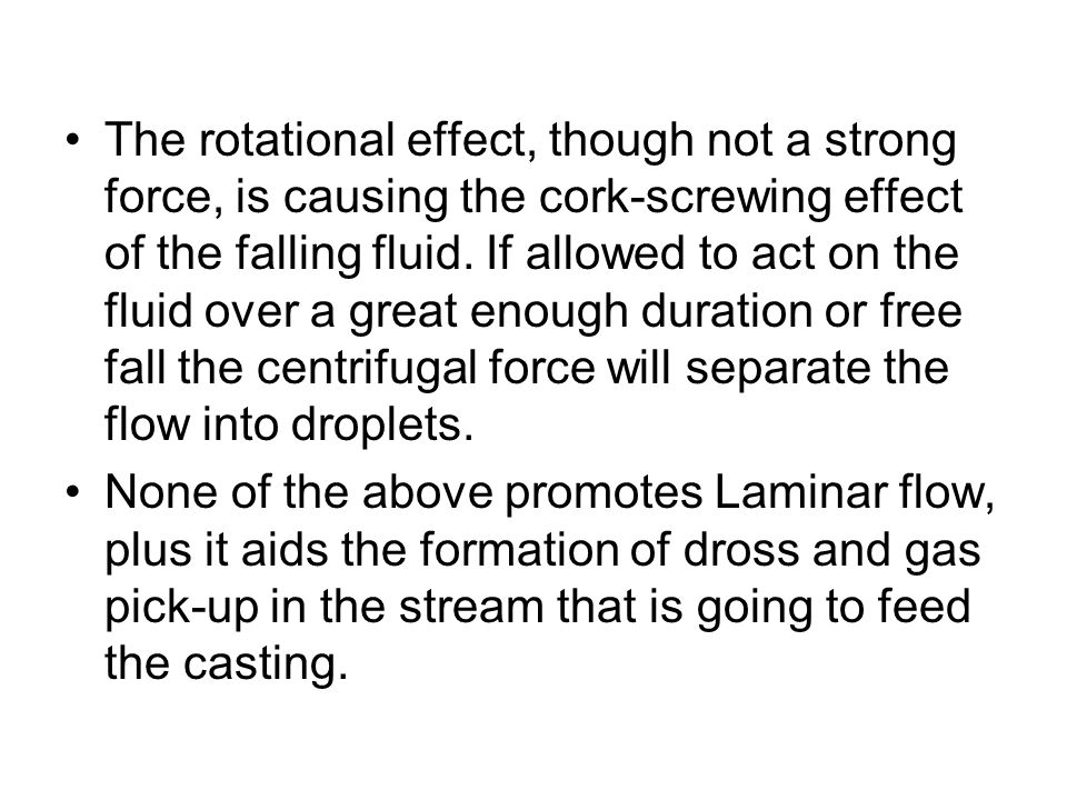 The rotational effect, though not a strong force, is causing the cork-screwing effect of the falling fluid. If allowed to act on the fluid over a great enough duration or free fall the centrifugal force will separate the flow into droplets.