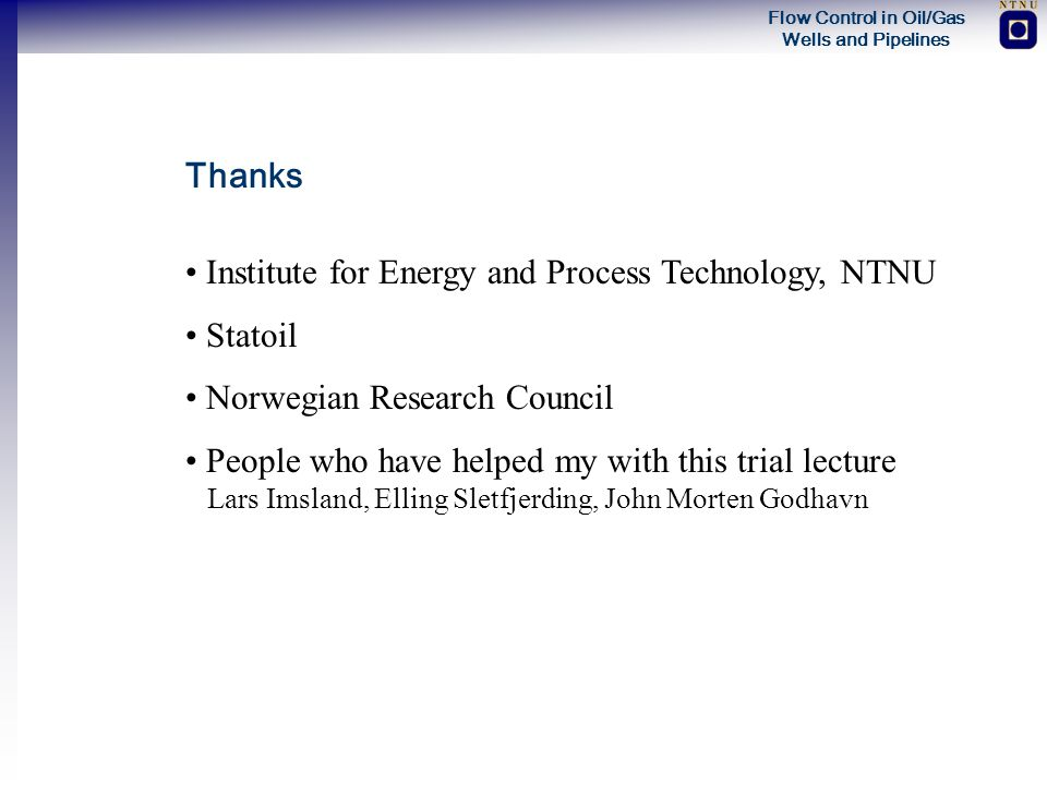 Thanks Institute for Energy and Process Technology, NTNU. Statoil. Norwegian Research Council.