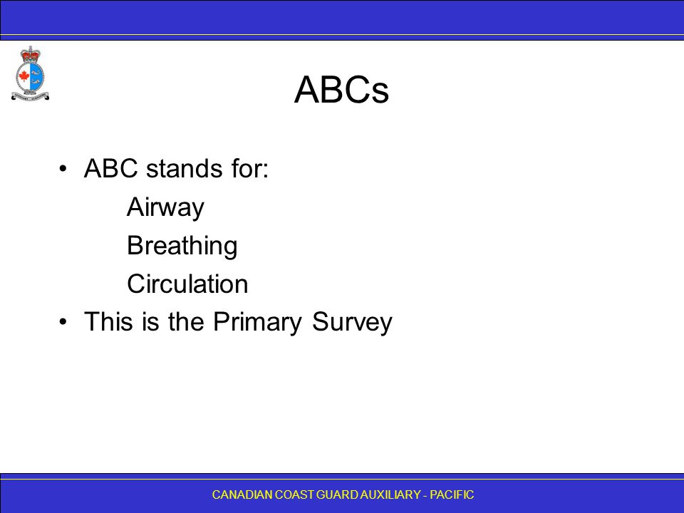 ABCs ABC stands for: Airway Breathing Circulation