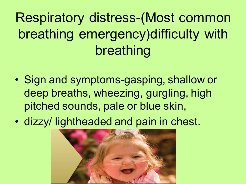 Respiratory distress-(Most common breathing emergency)difficulty with breathing