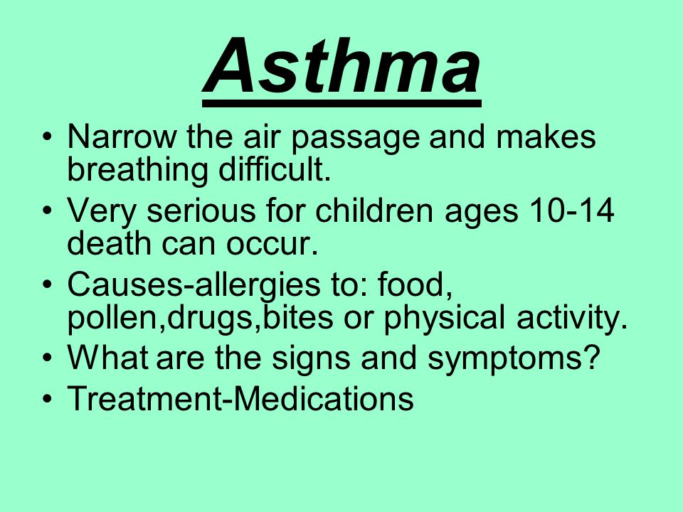 Asthma Narrow the air passage and makes breathing difficult.