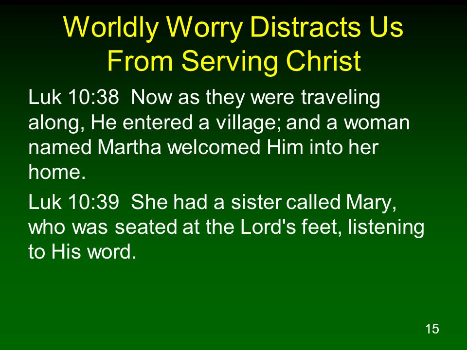 Worldly Worry Distracts Us From Serving Christ