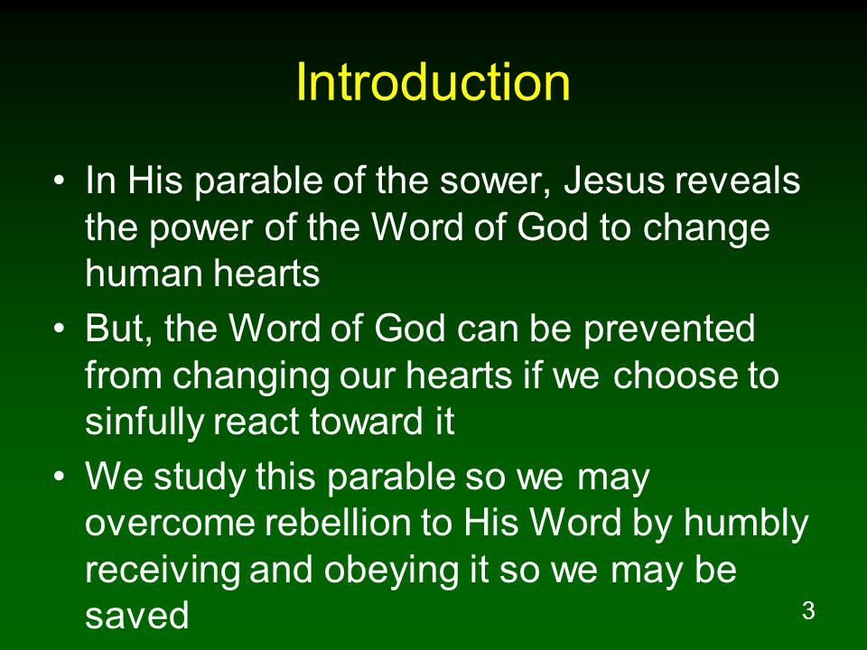 Introduction In His parable of the sower, Jesus reveals the power of the Word of God to change human hearts.