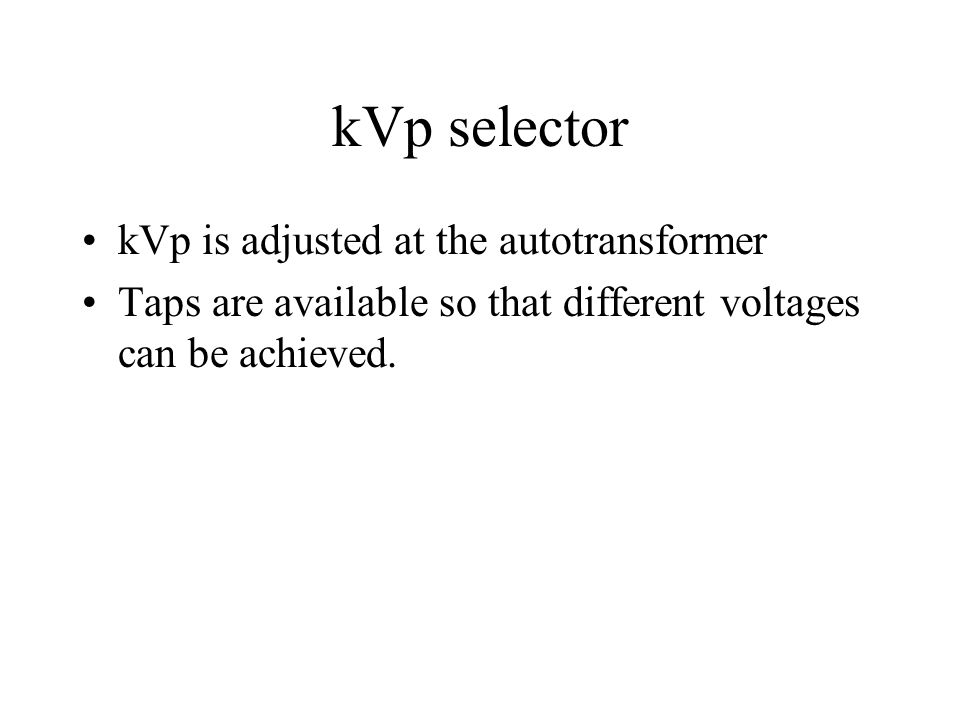 kVp selector kVp is adjusted at the autotransformer