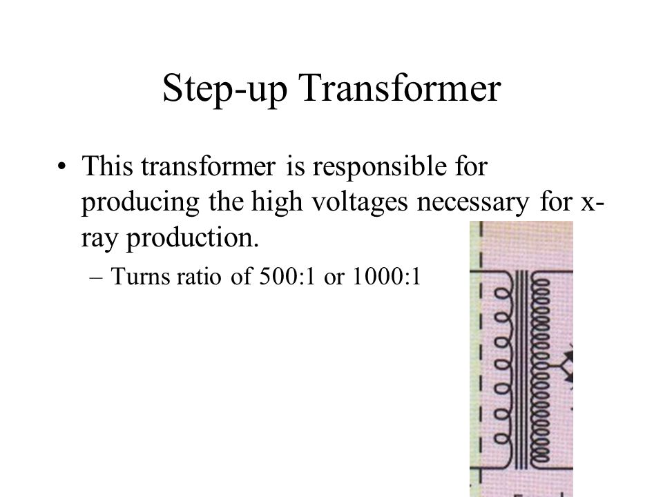 Step-up Transformer This transformer is responsible for producing the high voltages necessary for x-ray production.