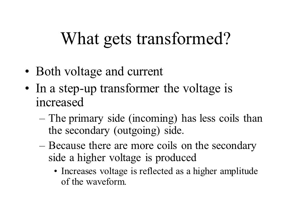 What gets transformed Both voltage and current